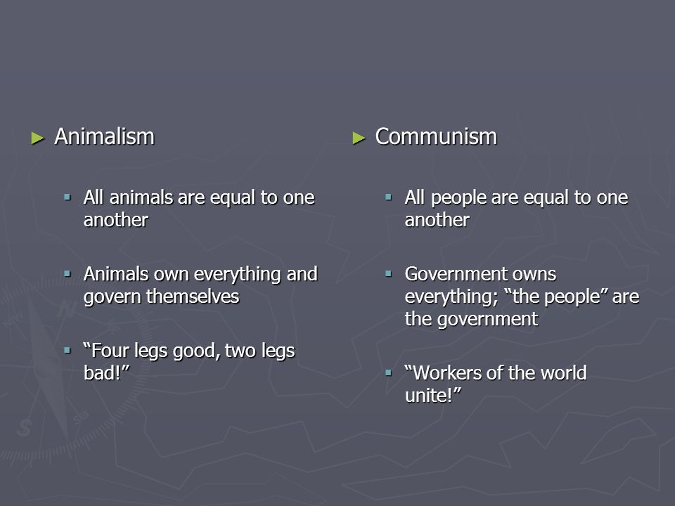 Animalism Communism All animals are equal to one another
