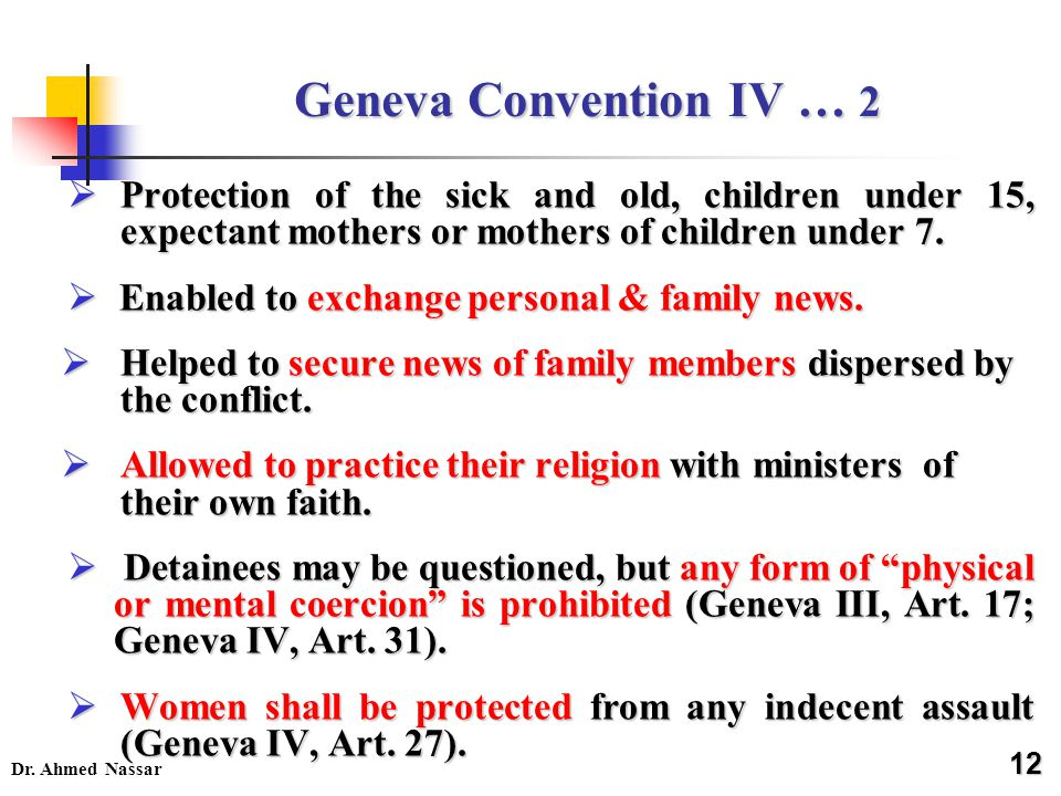 Geneva Convention IV … 2 Protection of the sick and old, children under 15, expectant mothers or mothers of children under 7.