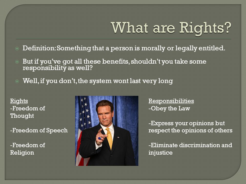 What are Rights Definition: Something that a person is morally or legally entitled.