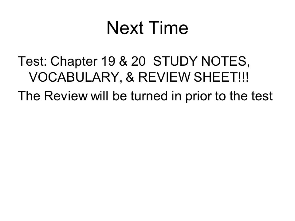 Next Time Test: Chapter 19 & 20 STUDY NOTES, VOCABULARY, & REVIEW SHEET!!.