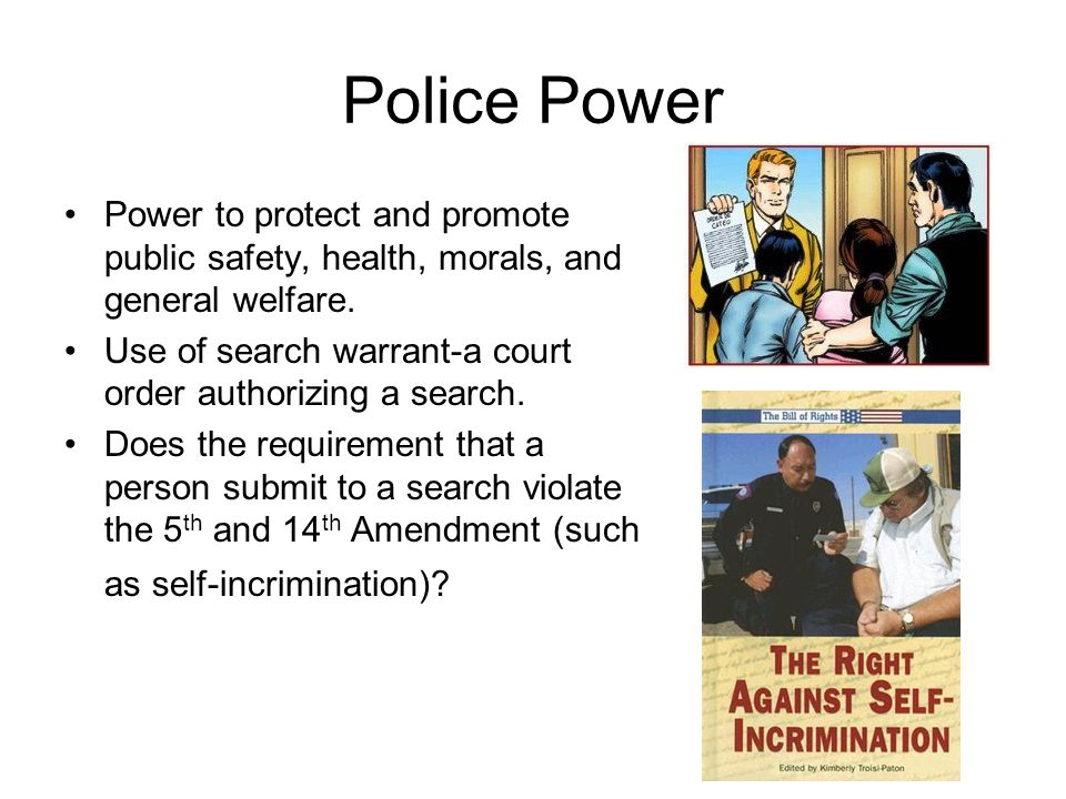 Police Power Power to protect and promote public safety, health, morals, and general welfare.