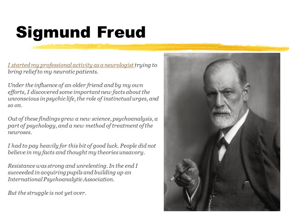 Sigmund Freud I started my professional activity as a neurologist trying to bring relief to my neurotic patients.