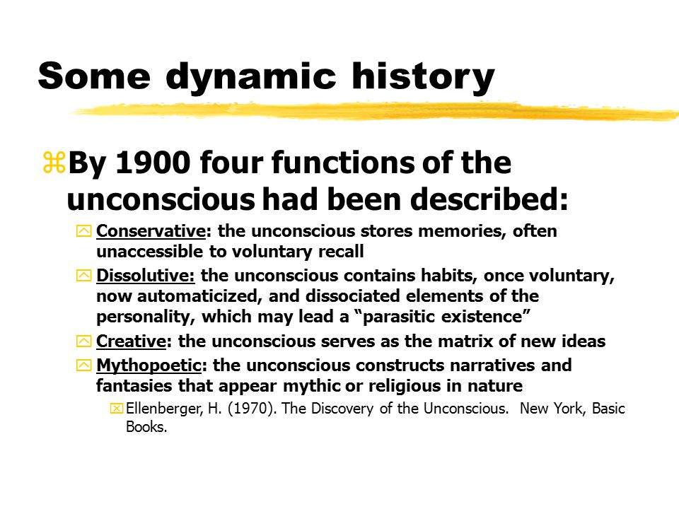 Some dynamic history By 1900 four functions of the unconscious had been described: