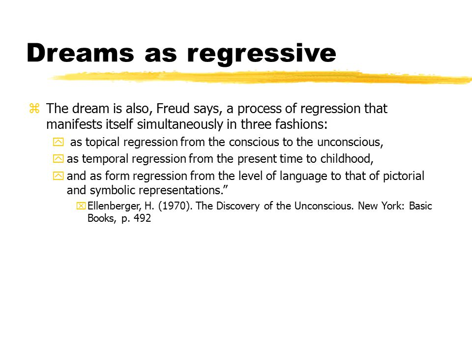 Dreams as regressive The dream is also, Freud says, a process of regression that manifests itself simultaneously in three fashions: