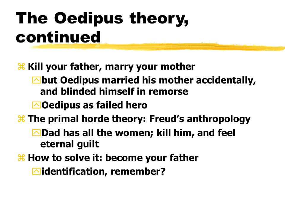 The Oedipus theory, continued