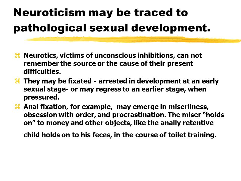 Neuroticism may be traced to pathological sexual development.