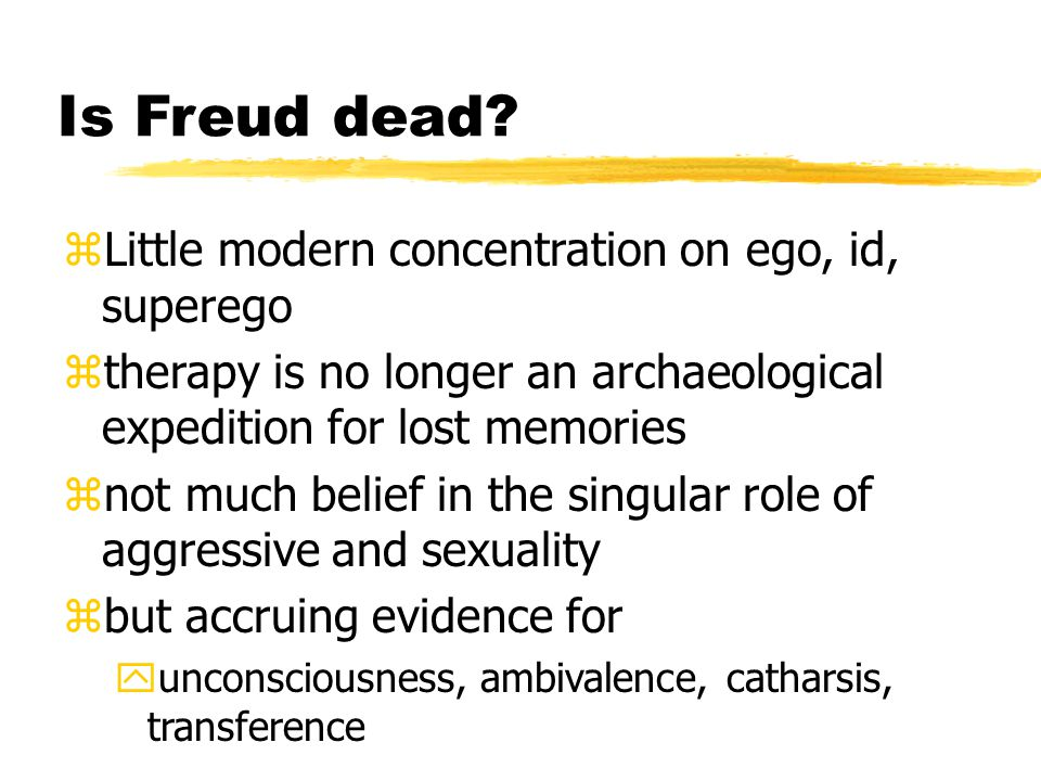 Is Freud dead Little modern concentration on ego, id, superego