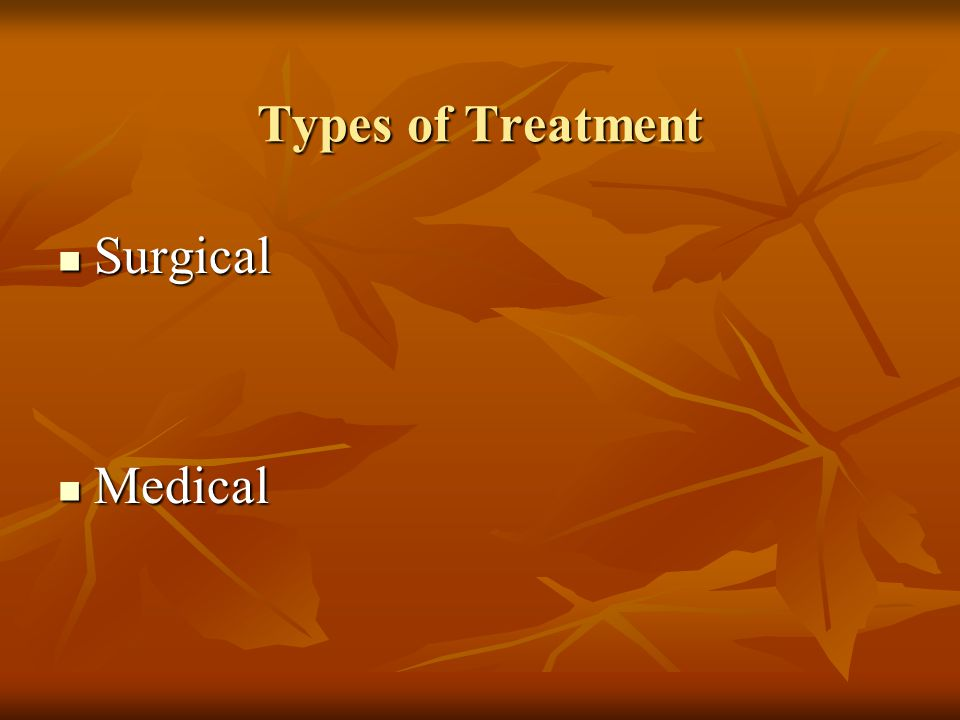 Types of Treatment Surgical Medical