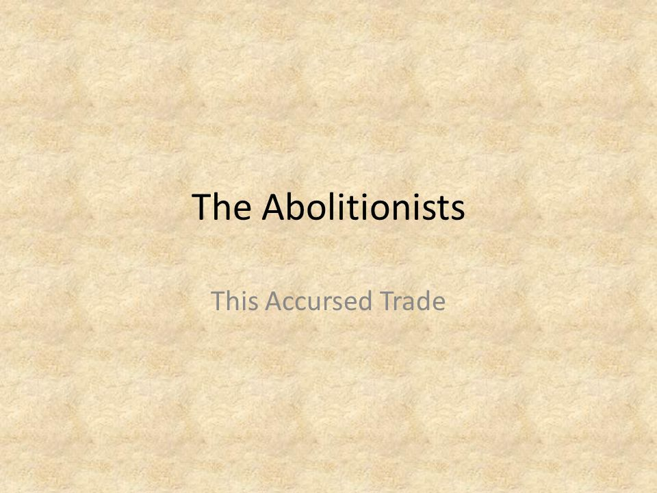The Abolitionists This Accursed Trade