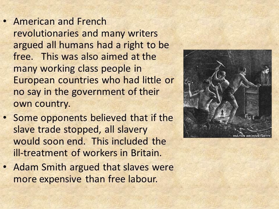 American and French revolutionaries and many writers argued all humans had a right to be free. This was also aimed at the many working class people in European countries who had little or no say in the government of their own country.
