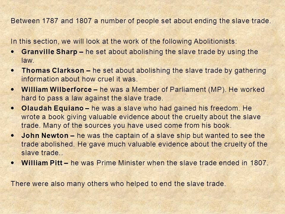 Between 1787 and 1807 a number of people set about ending the slave trade.