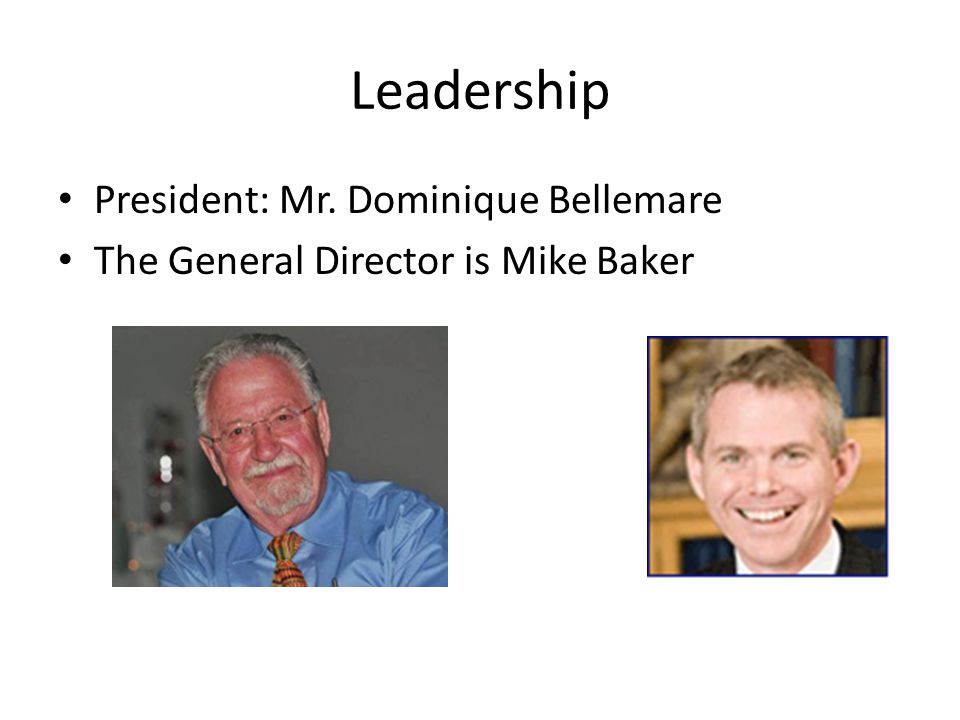 Leadership President: Mr. Dominique Bellemare