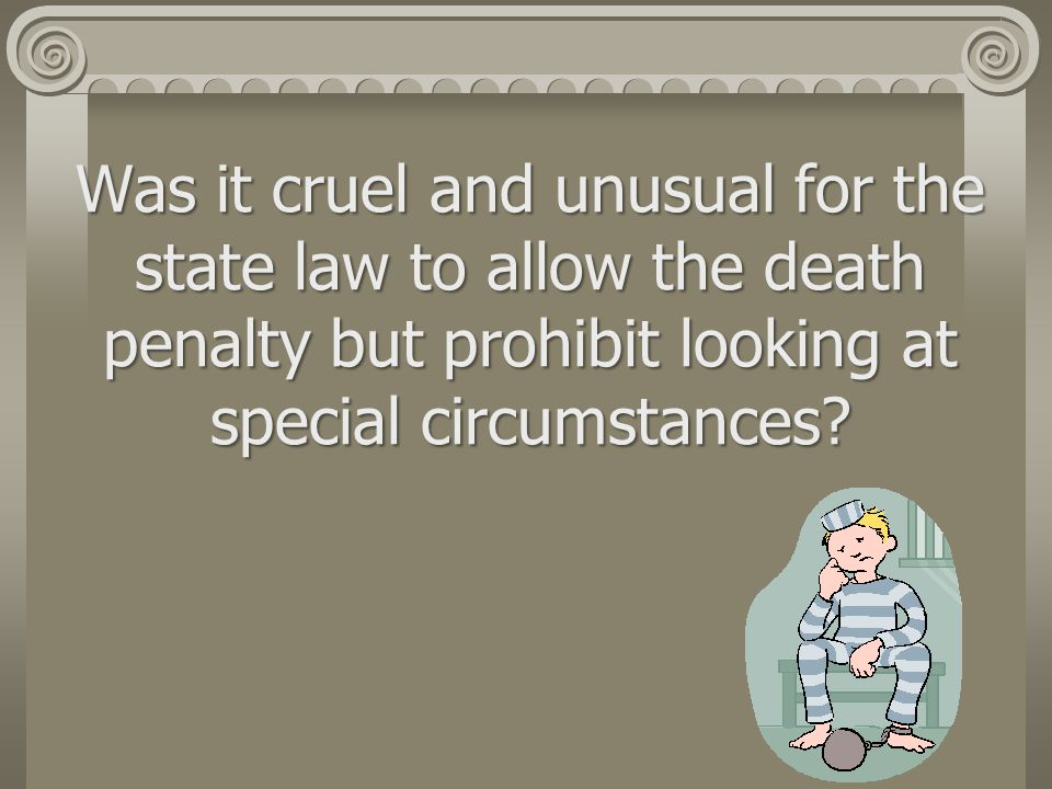 Was it cruel and unusual for the state law to allow the death penalty but prohibit looking at special circumstances
