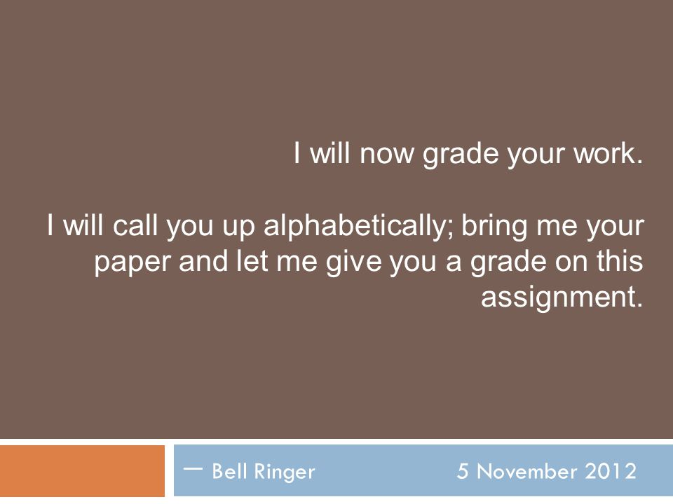 I will now grade your work