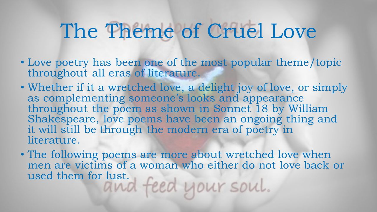 The Theme of Cruel Love Love poetry has been one of the most popular theme/topic throughout all eras of literature.