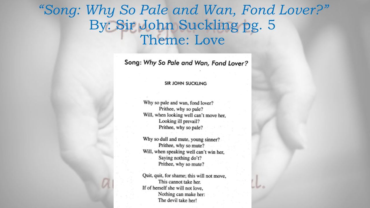 Song: Why So Pale and Wan, Fond Lover. By: Sir John Suckling pg