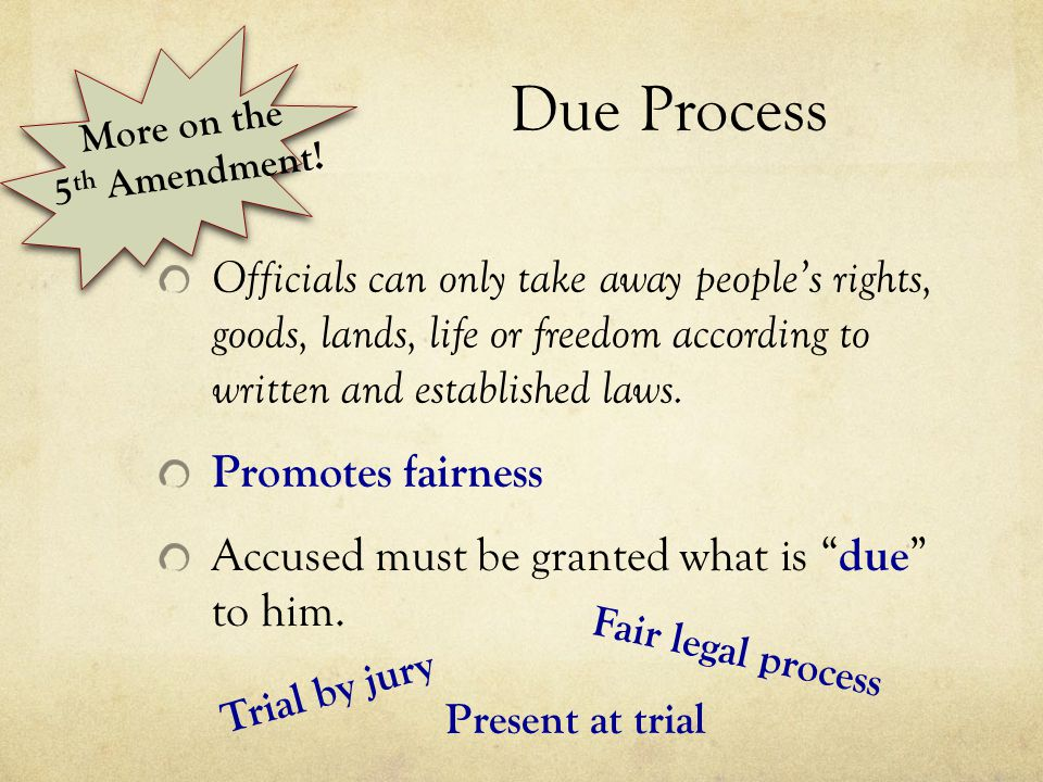 Due Process More on the. 5th Amendment!