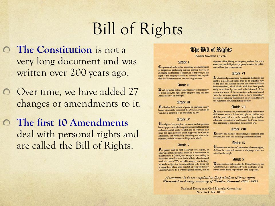 Bill of Rights The Constitution is not a very long document and was written over 200 years ago.