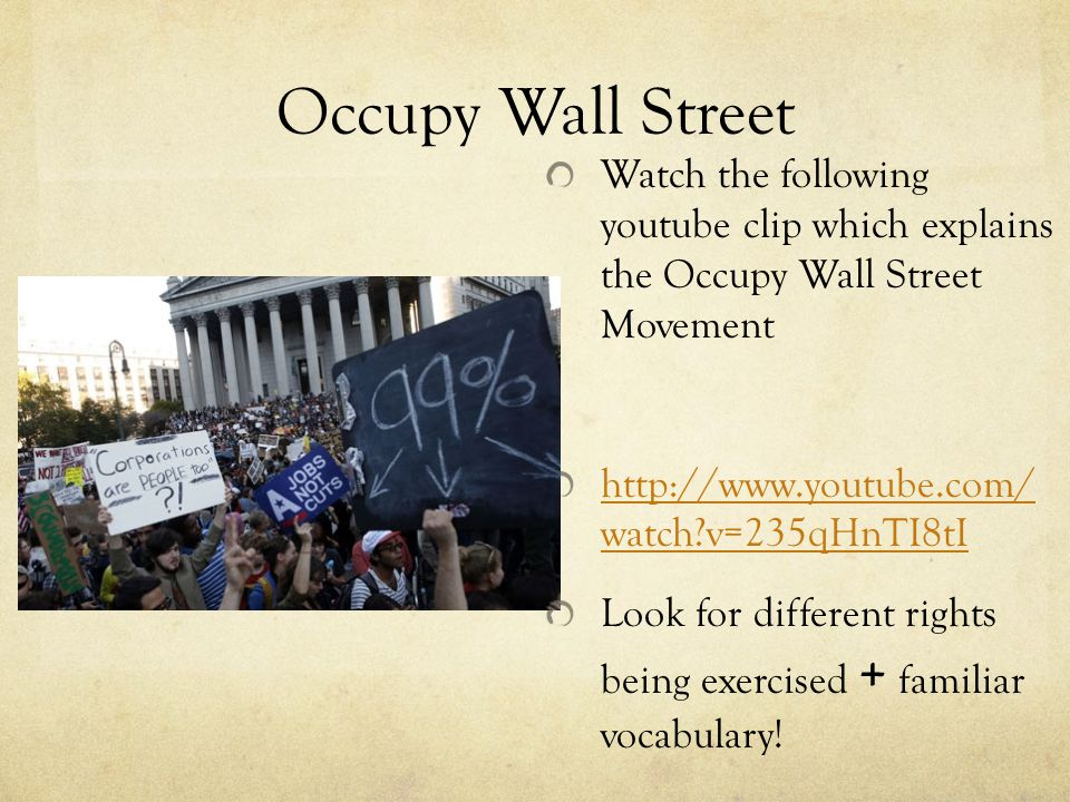 Occupy Wall Street Watch the following youtube clip which explains the Occupy Wall Street Movement.