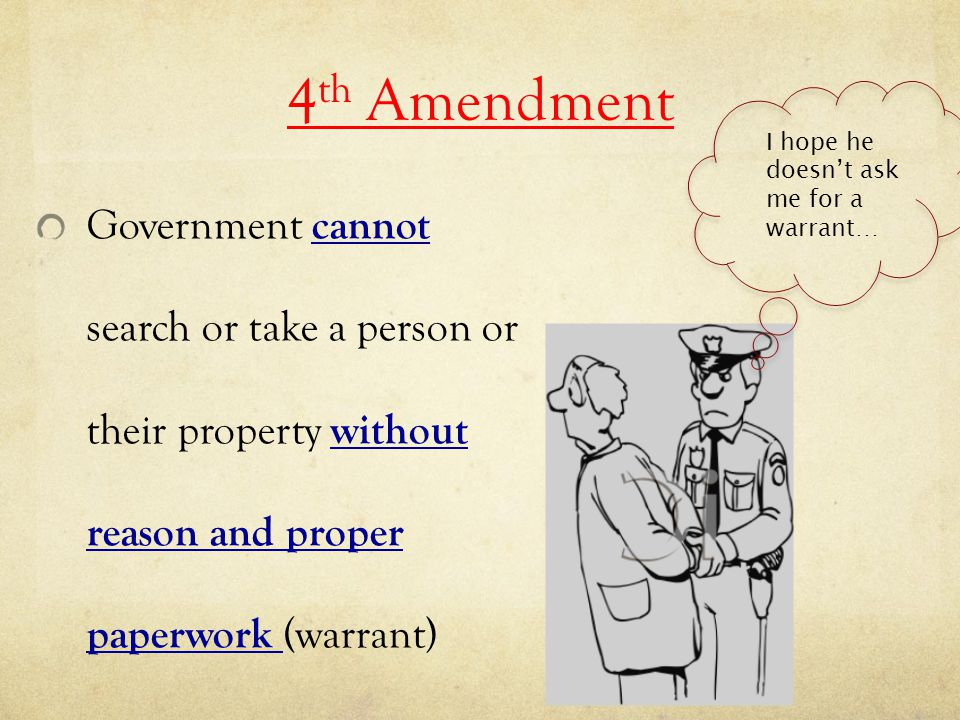 4th Amendment I hope he doesn't ask me for a warrant…