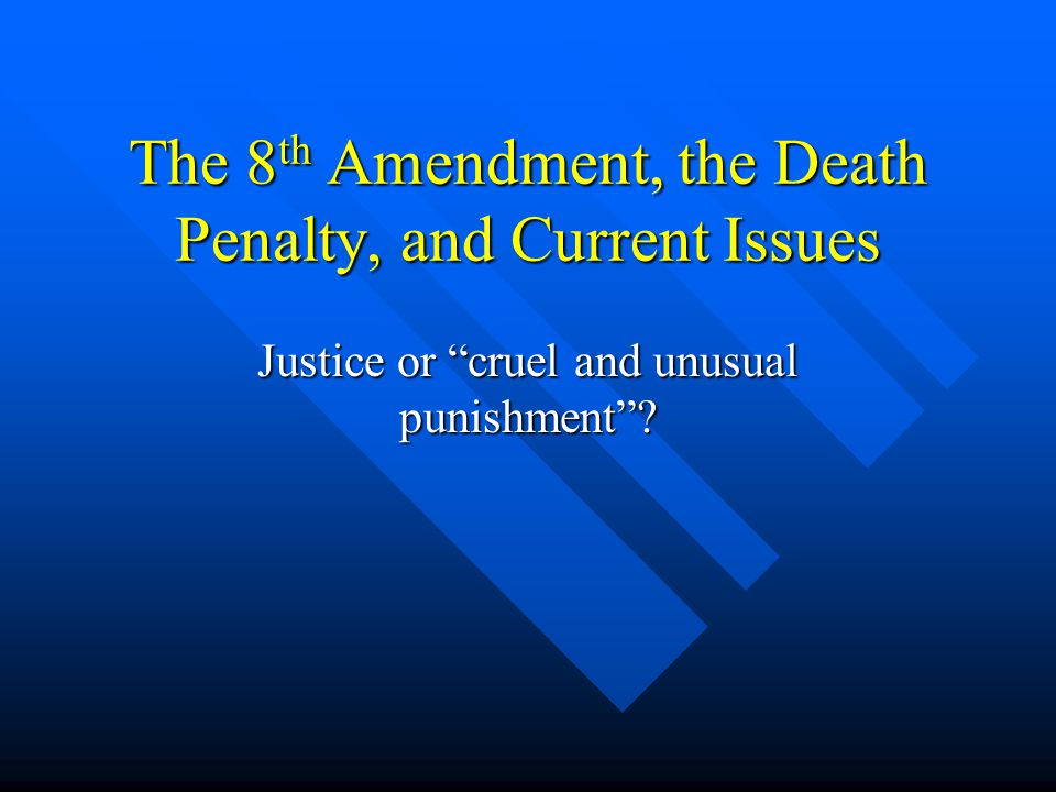 The 8th Amendment, the Death Penalty, and Current Issues