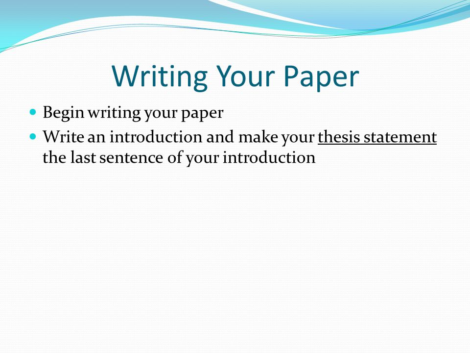 Writing Your Paper Begin writing your paper