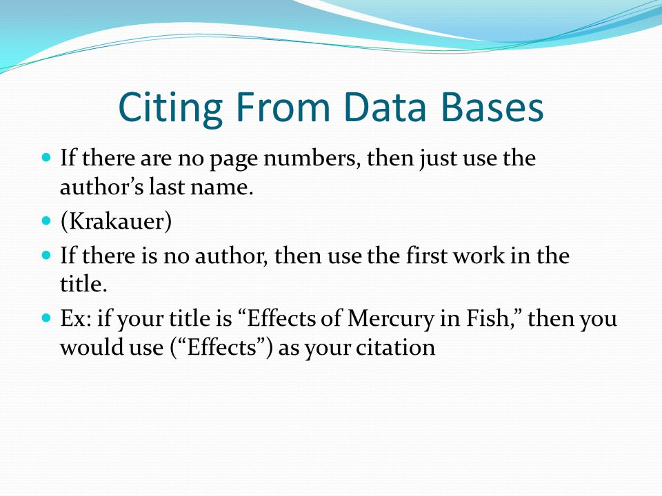Citing From Data Bases If there are no page numbers, then just use the author's last name. (Krakauer)