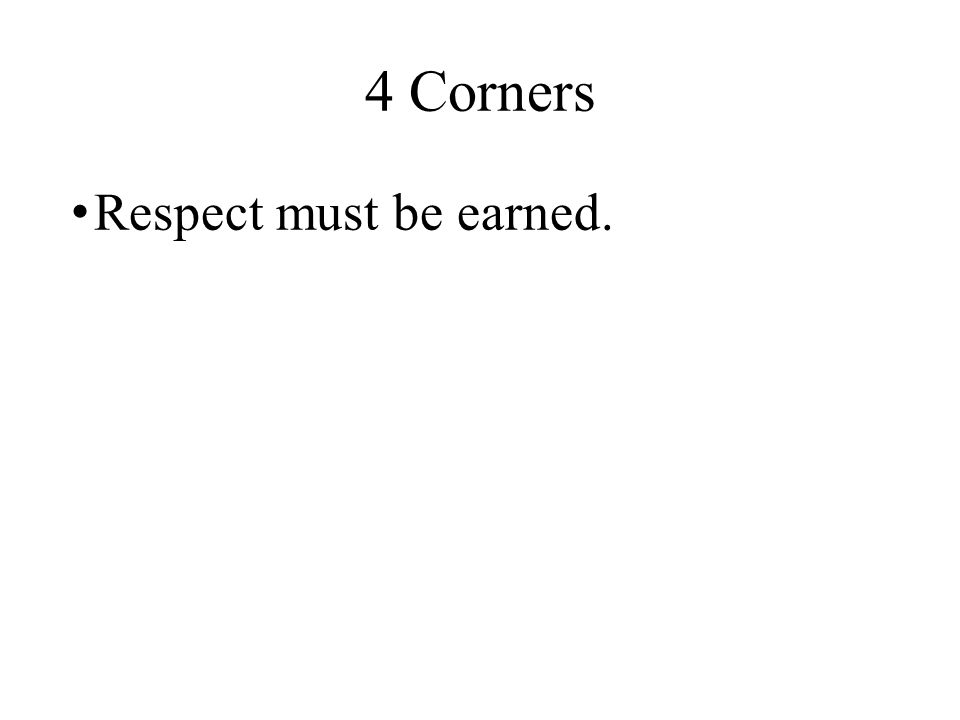 4 Corners Respect must be earned.