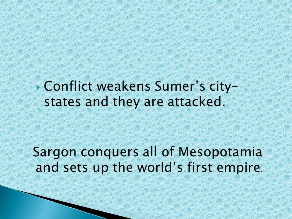 CITYCPAGE 6 Conflict weakens Sumer's city- states and they are attacked.