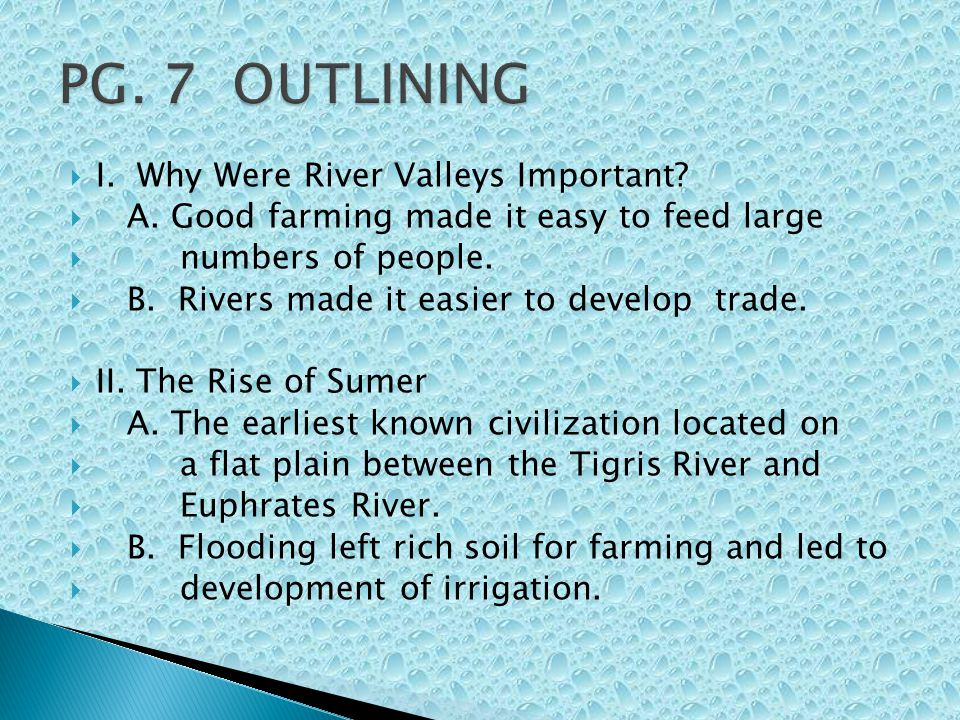 PG. 7 OUTLINING I. Why Were River Valleys Important