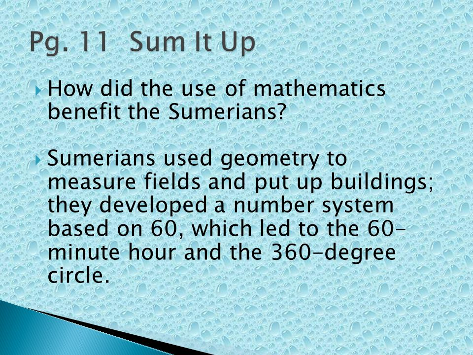 Pg. 11 Sum It Up How did the use of mathematics benefit the Sumerians