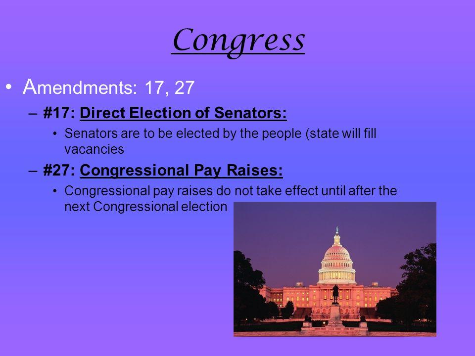 Congress Amendments: 17, 27 #17: Direct Election of Senators: