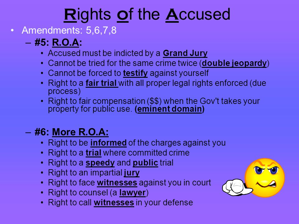Rights of the Accused Amendments: 5,6,7,8 #5: R.O.A: #6: More R.O.A: