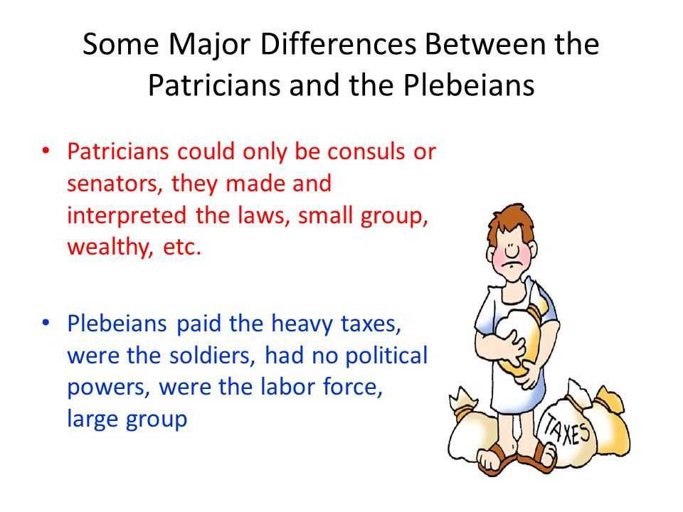 Some Major Differences Between the Patricians and the Plebeians