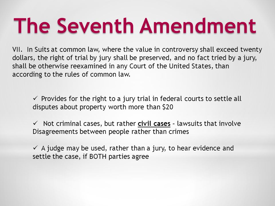 The Seventh Amendment VII. In Suits at common law, where the value in controversy shall exceed twenty.