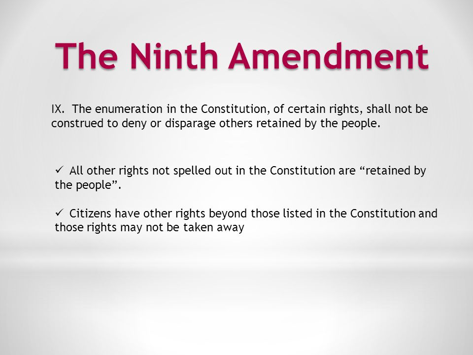 The Ninth Amendment The enumeration in the Constitution, of certain rights, shall not be.