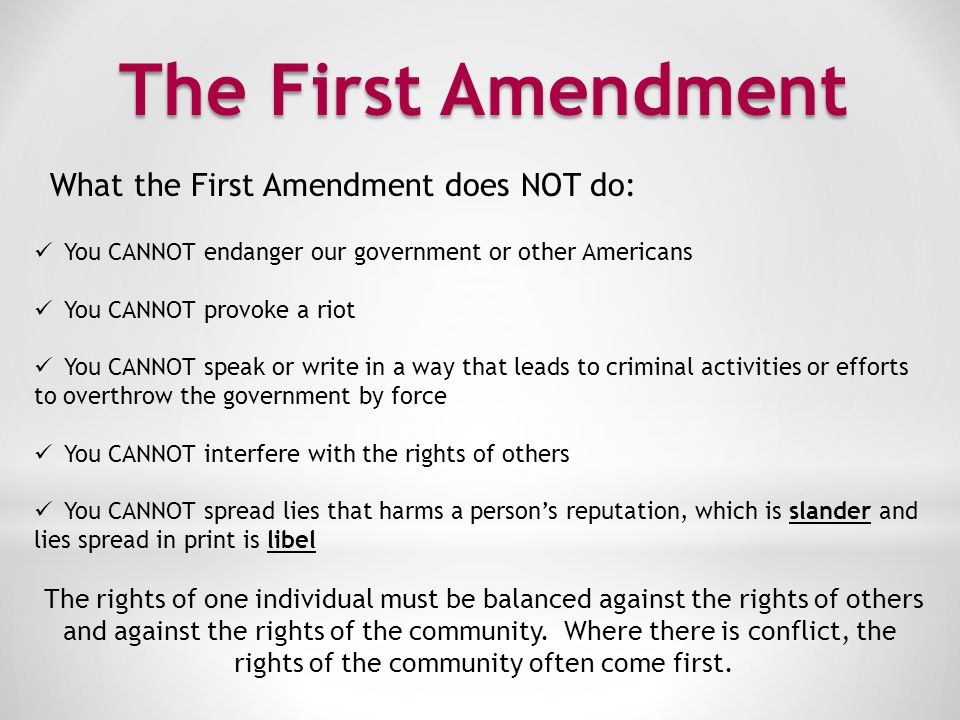The First Amendment What the First Amendment does NOT do: