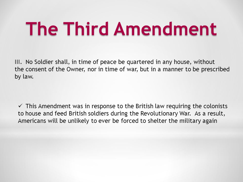 The Third Amendment III. No Soldier shall, in time of peace be quartered in any house, without.