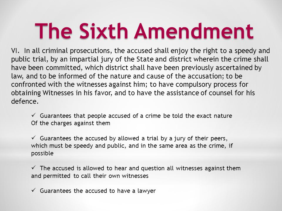 The Sixth Amendment VI. In all criminal prosecutions, the accused shall enjoy the right to a speedy and.