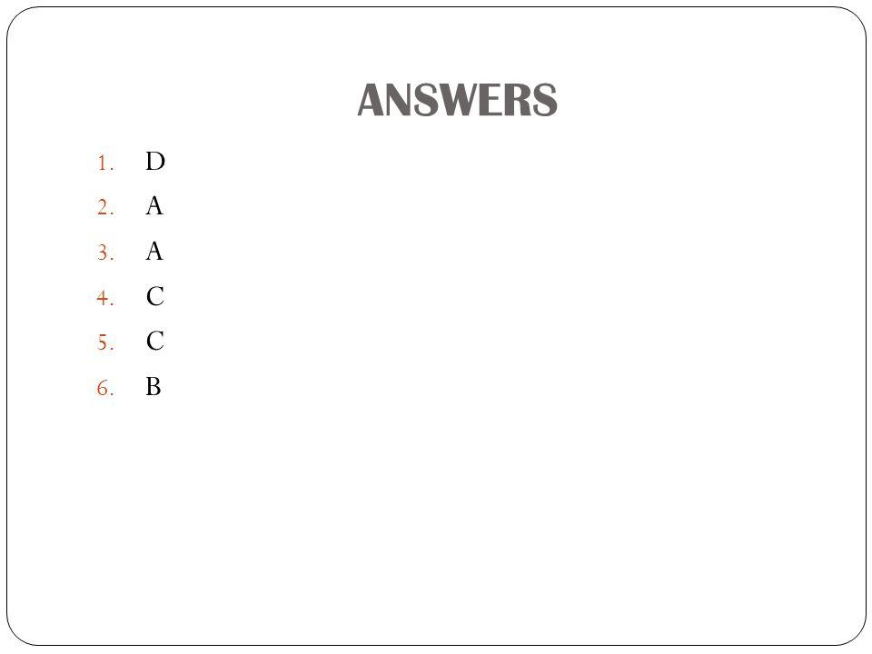 ANSWERS D A C B
