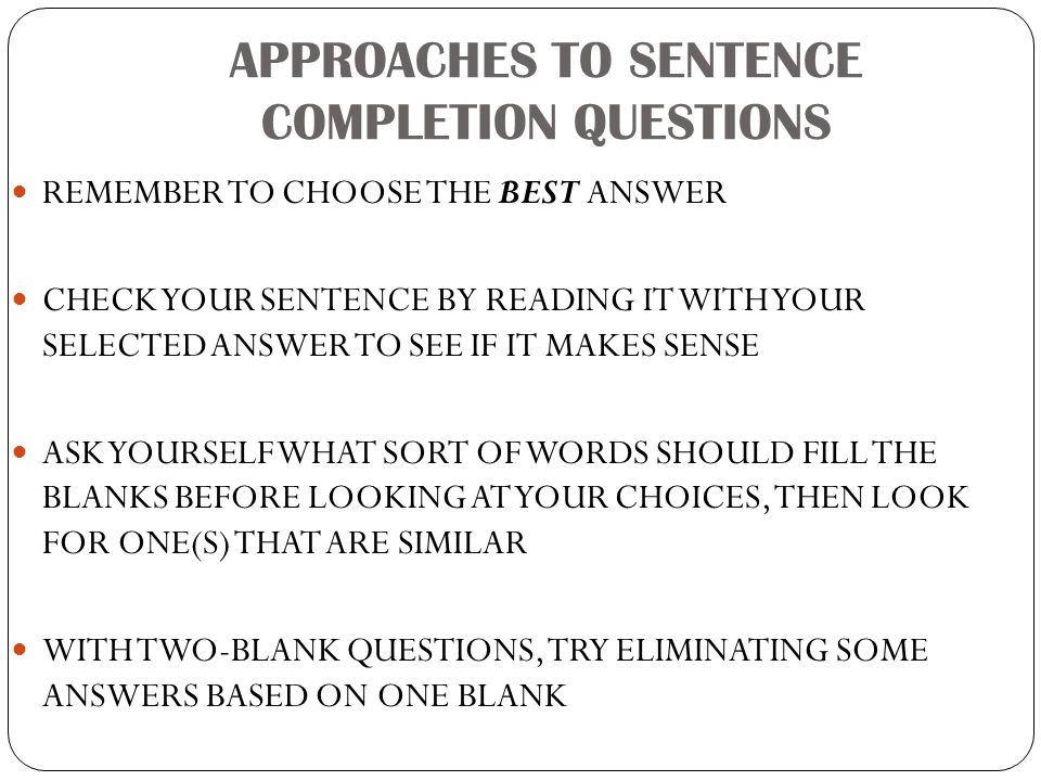 APPROACHES TO SENTENCE COMPLETION QUESTIONS