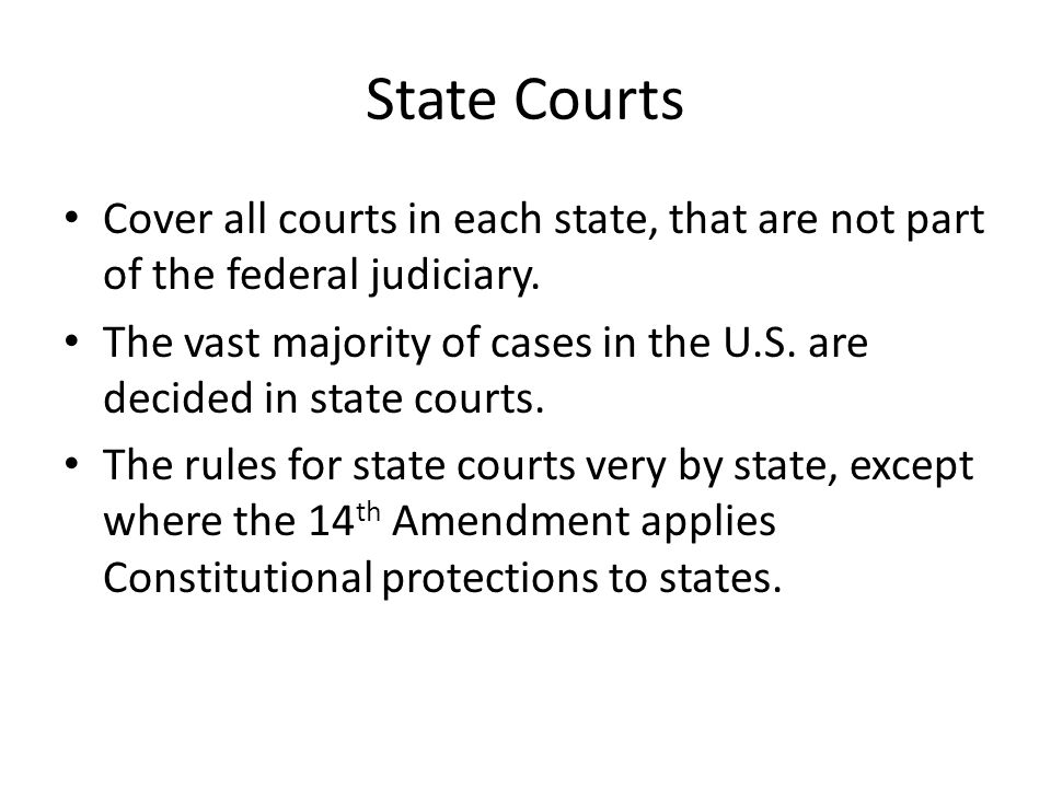 State Courts Cover all courts in each state, that are not part of the federal judiciary.