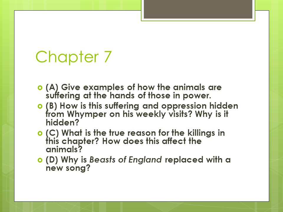 Chapter 7 (A) Give examples of how the animals are suffering at the hands of those in power.