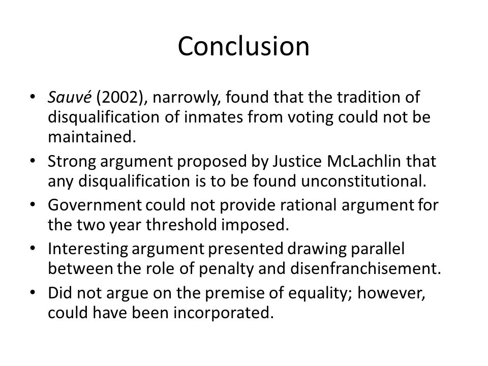 Conclusion Sauvé (2002), narrowly, found that the tradition of disqualification of inmates from voting could not be maintained.