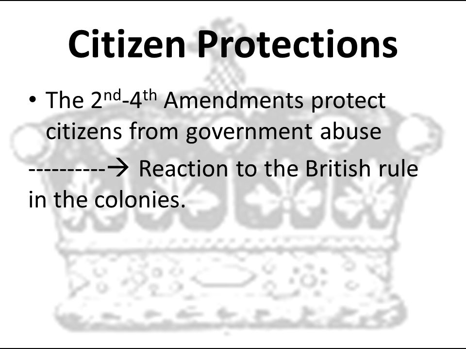 Citizen Protections The 2nd-4th Amendments protect citizens from government abuse.