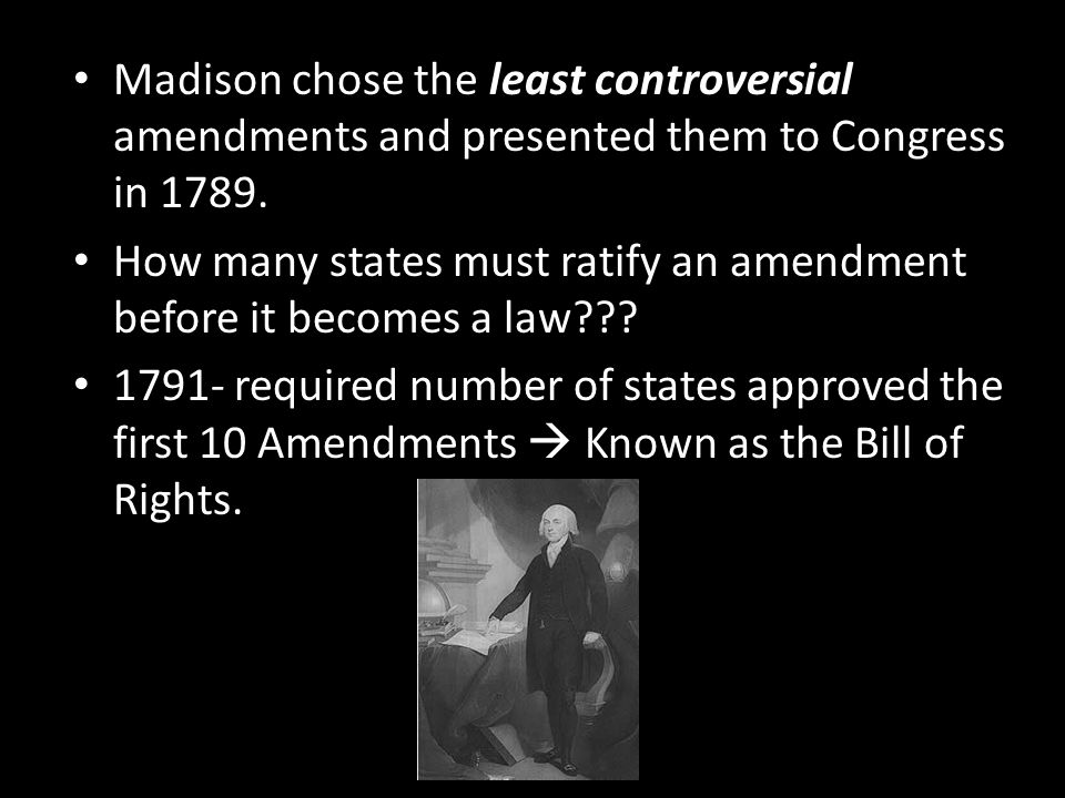 Madison chose the least controversial amendments and presented them to Congress in 1789.