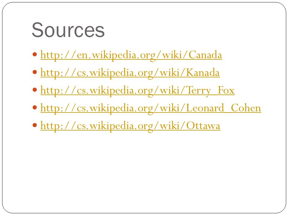 Sources http://en.wikipedia.org/wiki/Canada