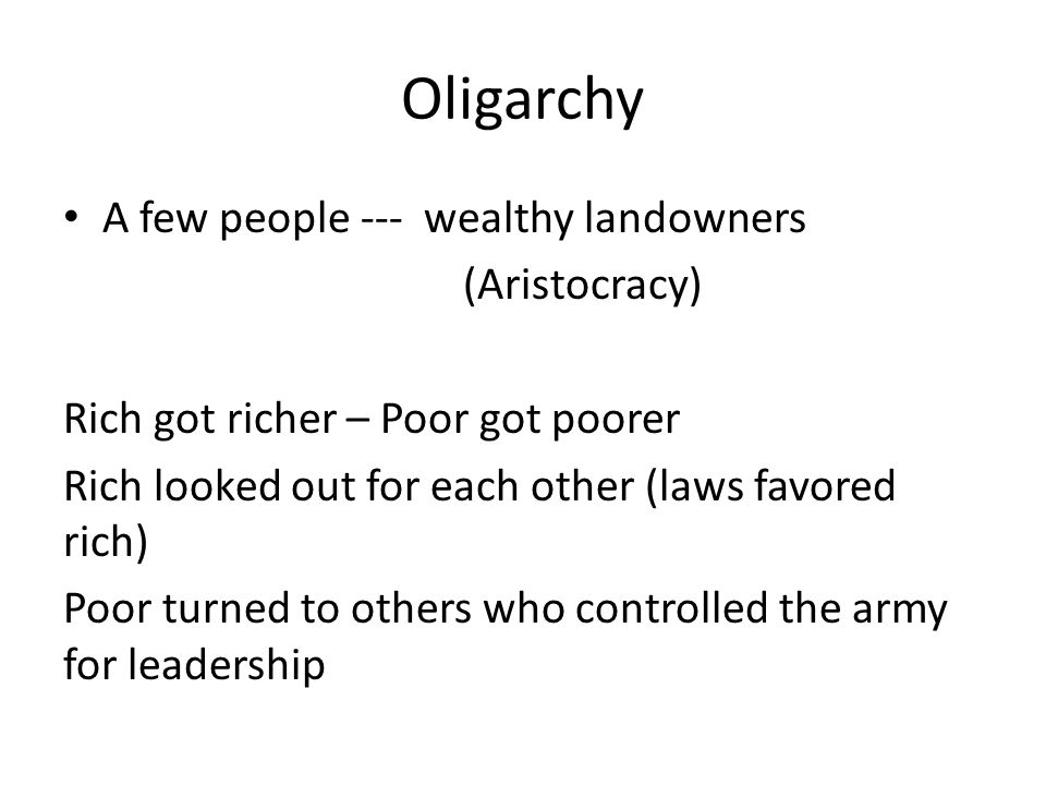Oligarchy A few people --- wealthy landowners (Aristocracy)