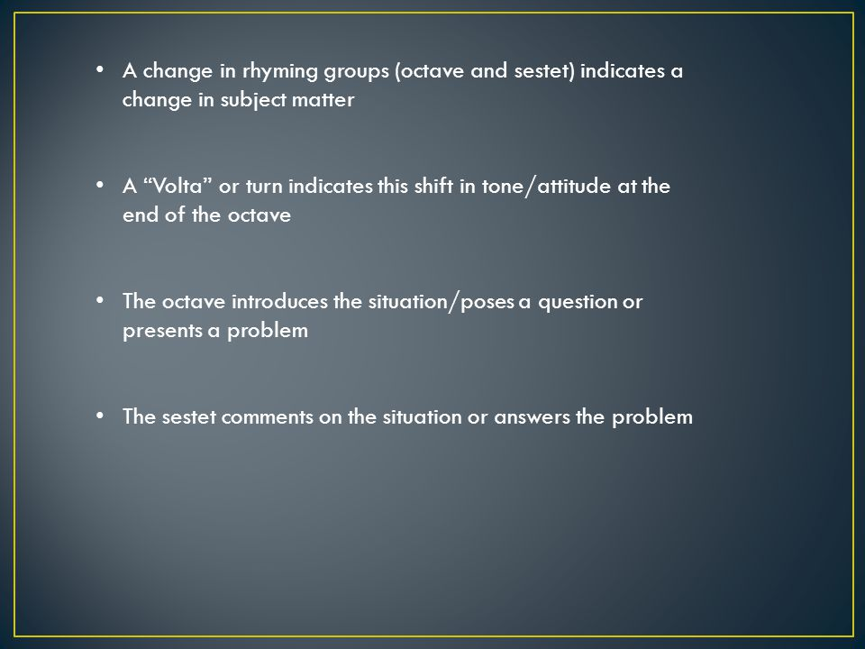 A change in rhyming groups (octave and sestet) indicates a change in subject matter