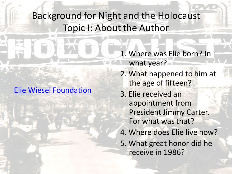 Background for Night and the Holocaust Topic I: About the Author
